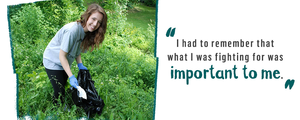 Left: Hannah picks up garbage. Right: Quote: I had to remember that what I was fighting for was important to me.