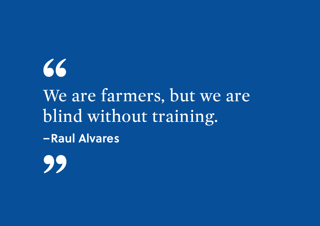 """We are farmers, but we are blind without training."" - Raul Alvares,"
