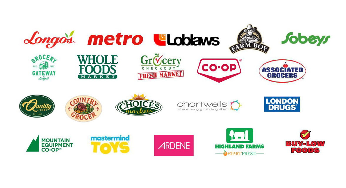 Longo's, Metro, Loblaws, Farm Boy, Sobeys, Grocery Gateway, Whole Foods, Grocery Checkout Fresh Market, Co-Op, Associated Grocers, Quality Foods, Country Grocer, Choices Markets, Chartwells, London Drugs, Mountain Equipment Co-Op, Mastermind Toys, Ardene, Highland Farms, Buy-Low Foods