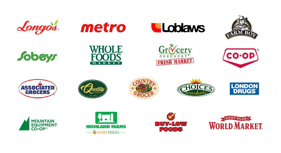 Longo's, Metro, Loblaws, Farm Boy, Sobeys, Whole Foods, Grocery Checkout Fresh Market, Co-Op, Associated Grocers, Quality Foods, Country Grocer, Choices Markets, London Drugs, Mountain Equipment Co-Op, Highland Farms, Buy-Low Foods, Cost Plus World Market