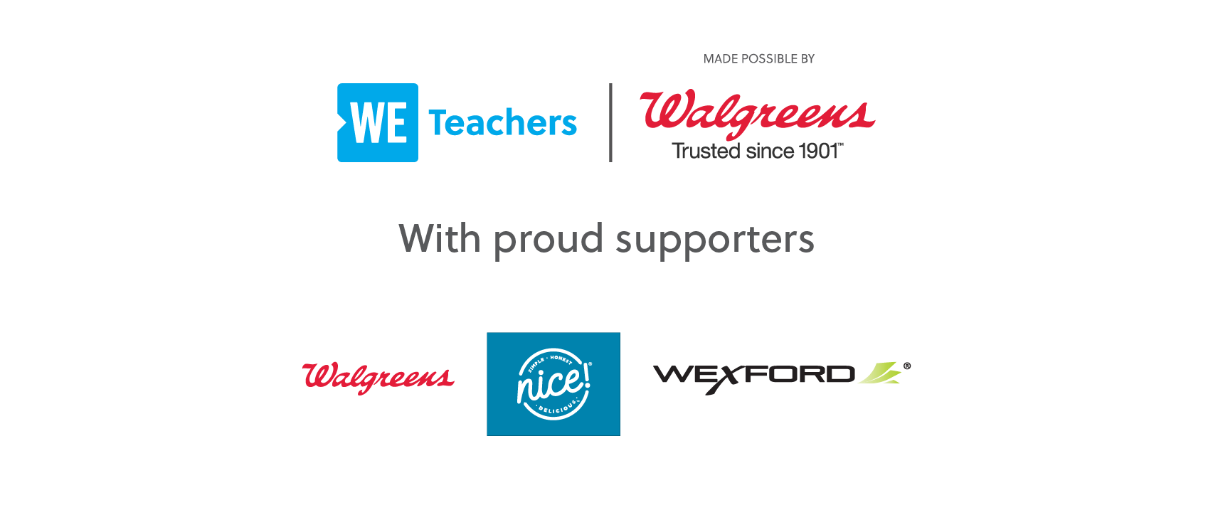 WE Teachers Made Possible by Walgreens and Proudly Supported by Walgreens, Nice!, and Wexford