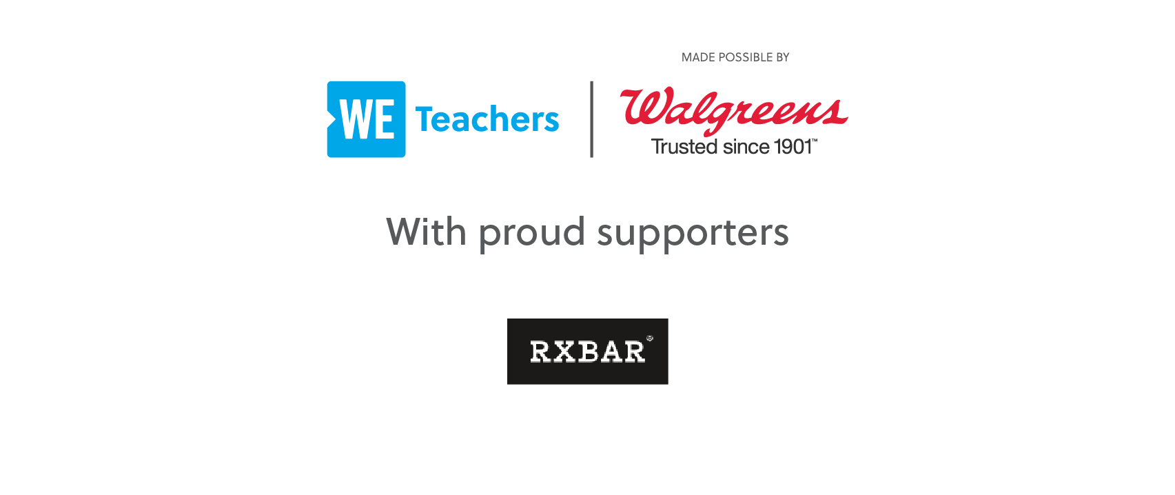 WE Teachers Made Possible by Walgreens and Proudly Supported by RX Bars