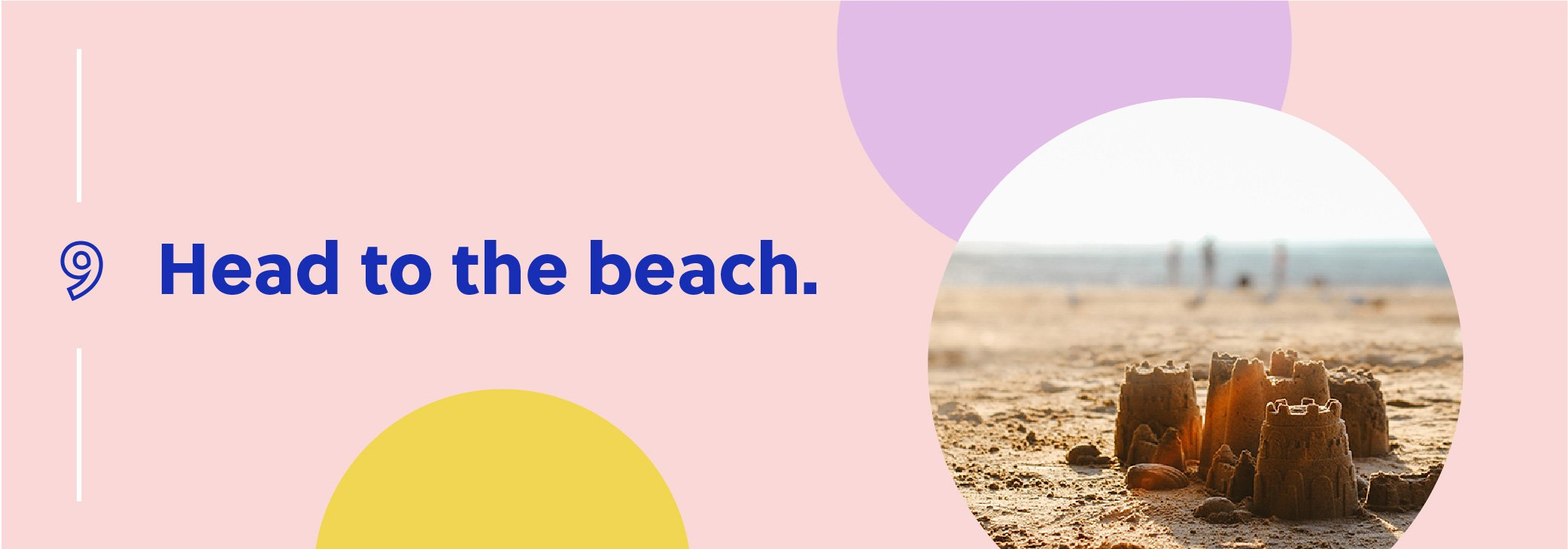 Head to the beach.