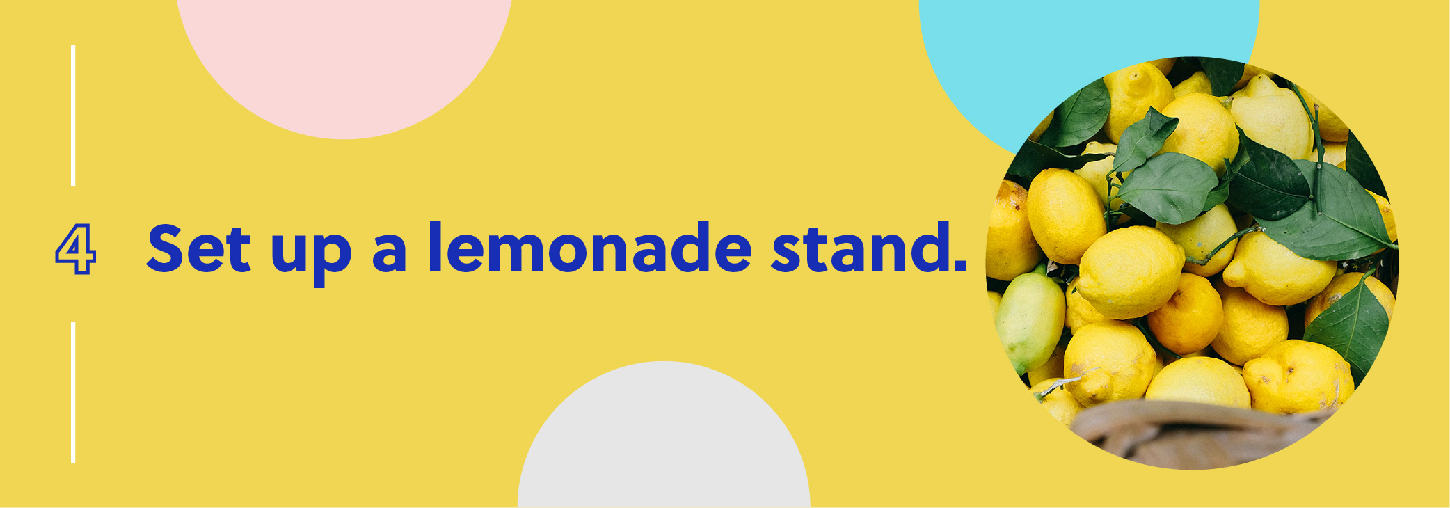Set up a lemonade stand.