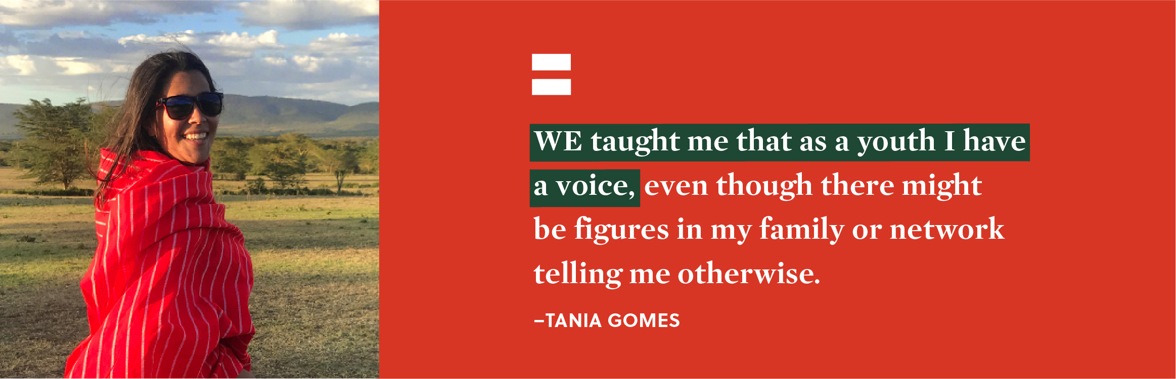 """WE taught me that as a young I have a voice, even though there might be figures in my family or network telling me otherwise."" - Tania Gomes."