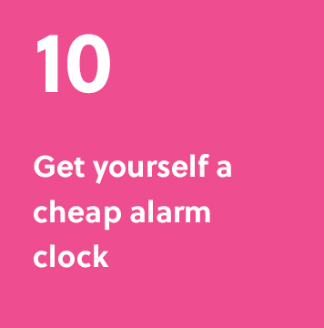 10. Get yourself a cheap alarm clock