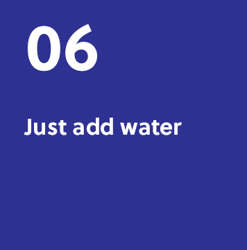 06. Just add water