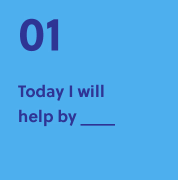 01. Today I will help by...