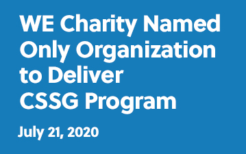 WE Charity named only organization to deliver CSSG program - July 21, 2020