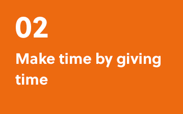 02. Make time by giving time