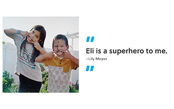 """Eli is a superhero to me. "" - Lily Meyer"
