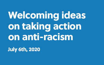 Welcoming ideas on taking action on anti-racism - July 6th, 2020