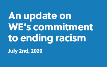 An update on WE's commitment to ending racism - July 2nd, 2020