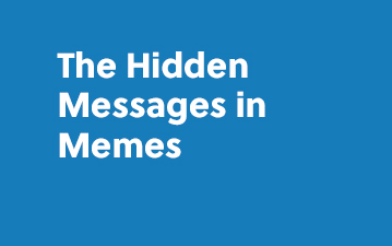 The Hidden Messages in Memes