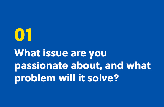1. What issue are you passionate about, and what problem will it solve?