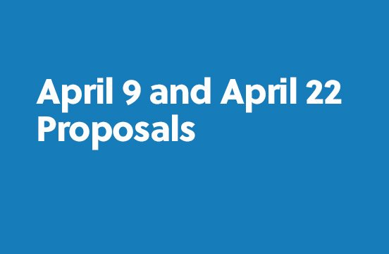 April 9 and 22 proposals