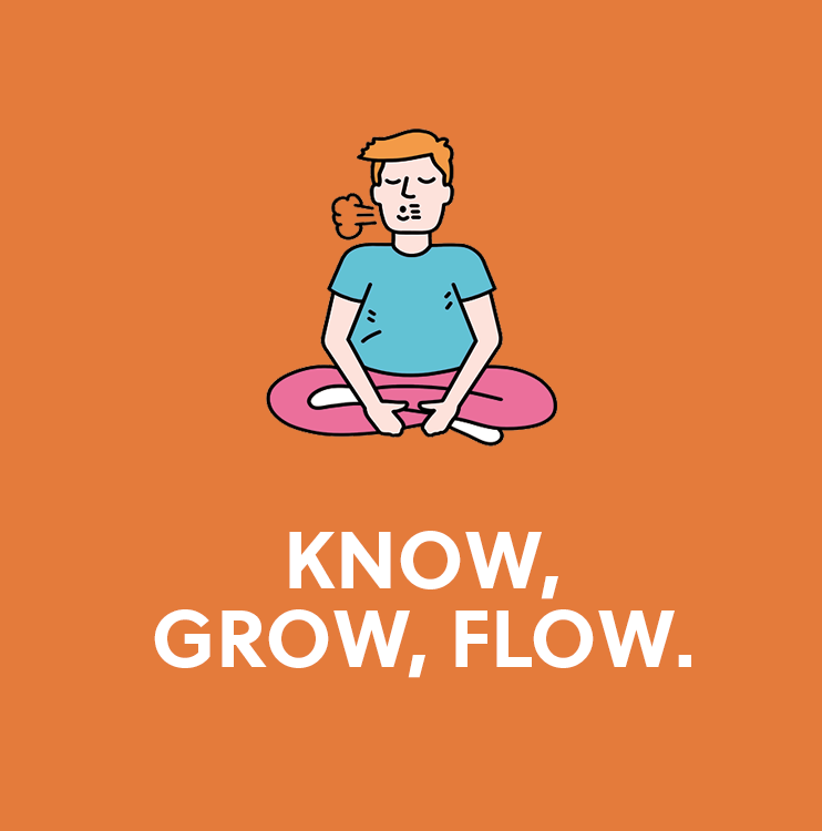 Know, grow, flow