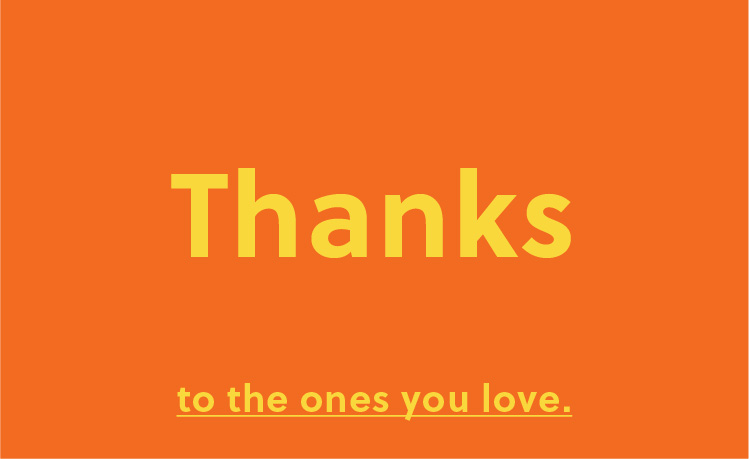 Thanks to the ones you love.