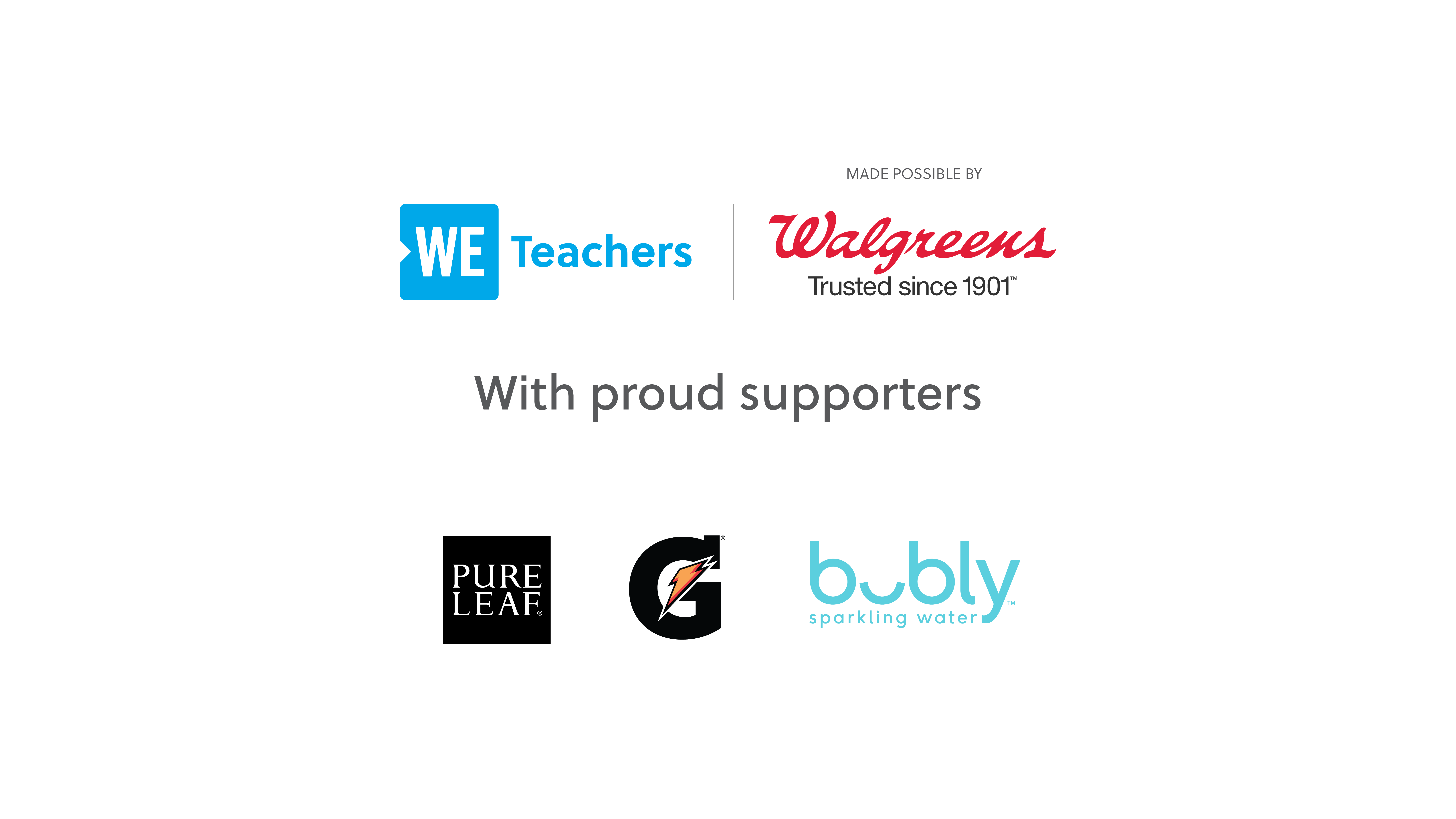 WE Teachers Made Possible by Walgreens and Proudly Supported by Lipton Pure Leaf, Gatorade, and Bubly